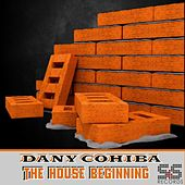 Play & Download The House Beginning by Dany Cohiba | Napster