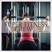 Super Fitness Crew (Training Mixes) by Various Artists
