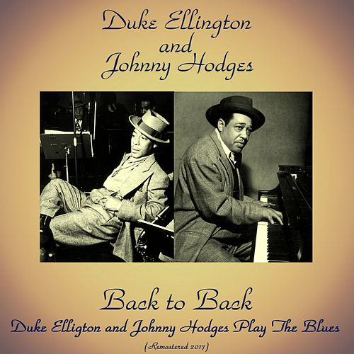 Back to Back: Duke Ellington and Johnny Hodges Play the Blues (Remastered 2017) von Duke Ellington