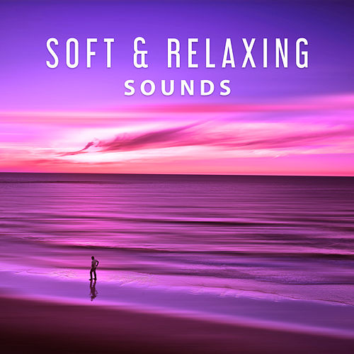 Soft & Relaxing Sounds – Music to Calm Down, Soothing New Age, Quiet Sounds to Relax by Relax - Meditate - Sleep