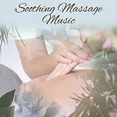 Soothing Massage Music – Relaxing Music for Massage, Relaxed Body & Mind, New Age Therapy Music by Massage Tribe