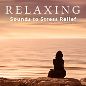 Play & Download Relaxing Sounds to Stress Relief – Chilled Music, New Age Relaxation, Rest a Bit, Spirit Calmness by Relax - Meditate - Sleep | Napster