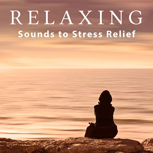 Relaxing Sounds to Stress Relief – Chilled Music, New Age Relaxation, Rest a Bit, Spirit Calmness by Relax - Meditate - Sleep