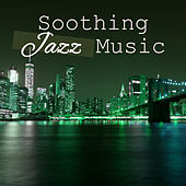 Play & Download Soothing Jazz Music – Calming Sounds of Instrumental Music, Smooth Jazz Collection by Soft Jazz | Napster