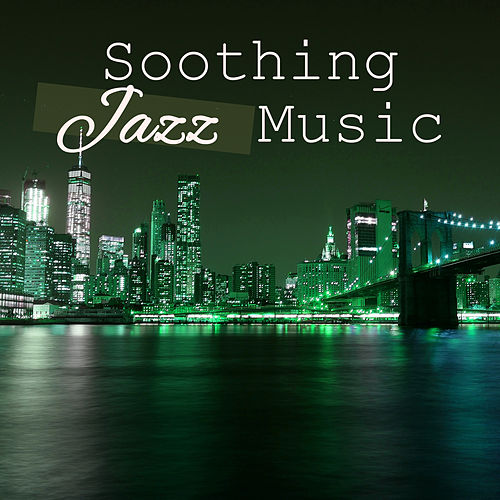 Soothing Jazz Music – Calming Sounds of Instrumental Music, Smooth Jazz Collection by Soft Jazz