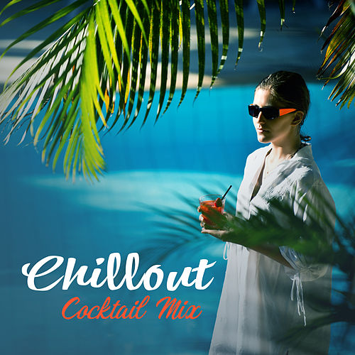 Play & Download Chillout Cocktail Mix – Chillout Music, Summer Relax, Chil Out Electro by Top 40 | Napster