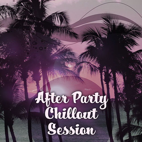 Play & Download After Party Chillout Session – Deep Vibes of Chillout, Chillout Lounge, Electronic Trance by Ibiza Dance Party | Napster