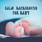 Calm Background for Baby – White Noise for Baby, Sweet Ambient Dreams, Calm Instrumental Music by Baby Naptime