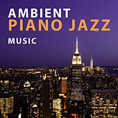 Play & Download Ambient Piano Jazz Music -Quiet Jazz for Restaurant & Cafe, Jazz Club & Bar, Pure Instrumental Piano, Easy Listening by Relaxing Piano Music Consort | Napster