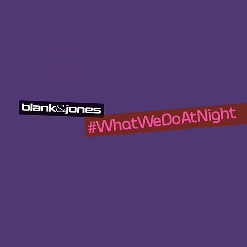 Play & Download #WhatWeDoAtNight (Edit) by Blank & Jones | Napster