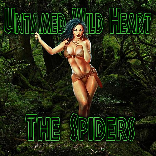 Untamed Wild Heart by The Spiders