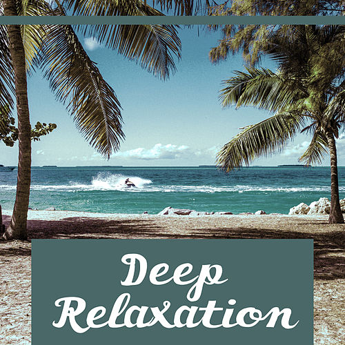 Deep Relaxation – Chill Out for Summer Time, Beach Relaxation, Soft Sounds to Rest by Ibiza Chill Out