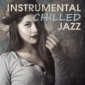 Play & Download Instrumental Chilled Jazz – Smooth Jazz, Easy Listening, Piano Bar, Relax, Mellow Jazz Sounds, Light Jazz Sounds by Chilled Jazz Masters   Napster