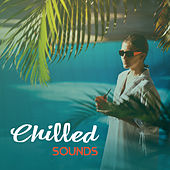 Play & Download Chilled Sounds – Rest with Chill Out Music, Stress Relief, Time for Relax, Beach Lounge by The Chillout Players | Napster