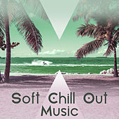Play & Download Soft Chill Out Music – Relaxing Music, Chill Out Sounds, Beach Relaxation, Summer Lounge by Chillout Lounge | Napster