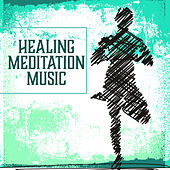 Play & Download Healing Meditation Music – Relaxing Music, New Age Sounds for Meditation, Yoga, Zen, Chakra, Kundalini, Placid Sounds by New Age | Napster