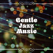 Play & Download Gentle Jazz Music – Relaxing Jazz Instrumental, The Best of Jazz Hits by Acoustic Hits | Napster