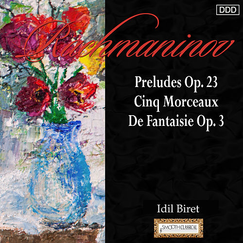 Play & Download Rachmaninov: Preludes Op. 23 - Cinq Morceaux De Fantaisie Op. 3 by Idil Biret | Napster