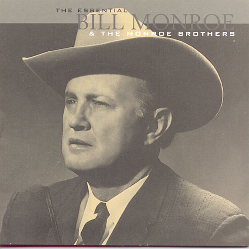 Play & Download The Essential Bill Monroe & The Monroe Brothers by Bill Monroe | Napster