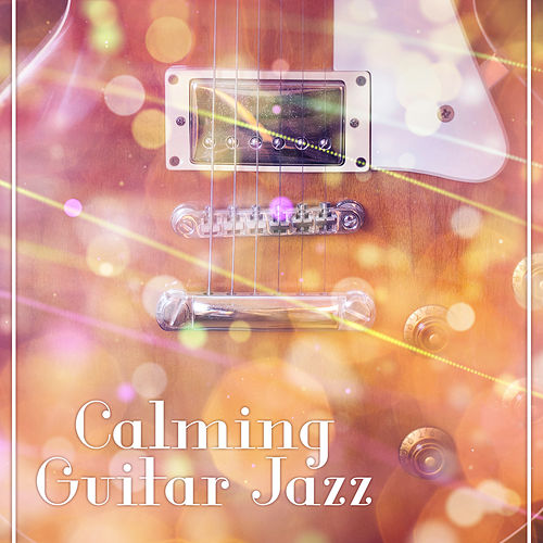Play & Download Calming Guitar Jazz – Rest with Jazz, Best Guitar Music, Soft Sounds, Jazz Vibes, Smooth Moves by Smooth Jazz Park | Napster