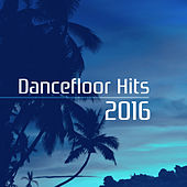 Dancefloor Hits 2016 – The Best Tracks of Chill Out 2016, Chill Out Lounge, Electro Music by Today's Hits!