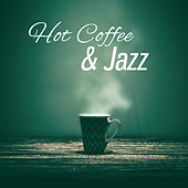 Play & Download Hot Coffee  & Jazz – Instrumental Jazz, Cafe Music, Restaurant Background Music, Coffee Time, Relaxing Jazz, Ambient Lounge Instrumental Piano by Relaxing Piano Music Consort | Napster