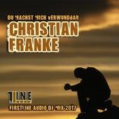 Du machst mich verwundbar (Firstline Audio DJ-Mix 2017) von Christian Franke