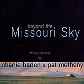 Play & Download Beyond The Missouri Sky (Short Stories) by Charlie Haden | Napster