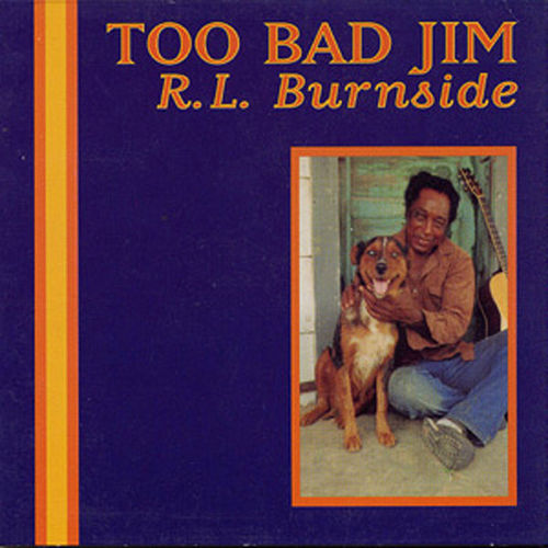 Play & Download Too Bad Jim by R.L. Burnside | Napster