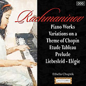 Play & Download Rachmaninov: Piano Works - Variations on a Theme of Chopin Etude Tableau - Prelude - Liebesleid - Elégie by Ethella Chuprik | Napster