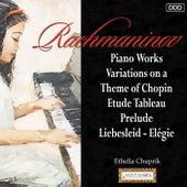 Rachmaninov: Piano Works - Variations on a Theme of Chopin Etude Tableau - Prelude - Liebesleid - Elégie by Ethella Chuprik