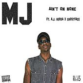 Play & Download Ain't on None (feat. A.J. Herda & Ghostface) by MJ | Napster