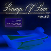 Lounge of Love, Vol. 10 - The Acoustic Unplugged Compilation Playlist 2017 by Various Artists