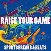Play & Download Raise Your Game: Sports Breaks & Beats by Various Artists | Napster
