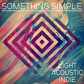 Something Simple: Light Acoustic Indie by Various Artists