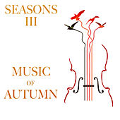 Seasons III: Music of Autumn by Various Artists