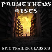 Prometheus Rises:  Epic Trailer Classics by Various Artists