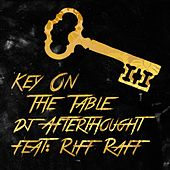 Play & Download Key on the Table (feat. Riff Raff) by DJ Afterthought | Napster