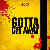 Gotta Get Away by J-Ro