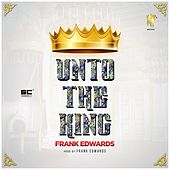 Play & Download Unto The King by Frank Edwards | Napster
