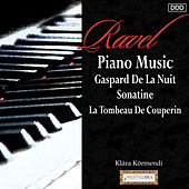 Play & Download Ravel: Piano Music Gaspard De La Nuit - Sonatine - La Tombeau De Couperin by Klára Körmendi | Napster