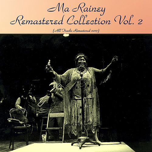 Remastered Collection, Vol. 2 (All Tracks Remastered 2017) by Ma Rainey