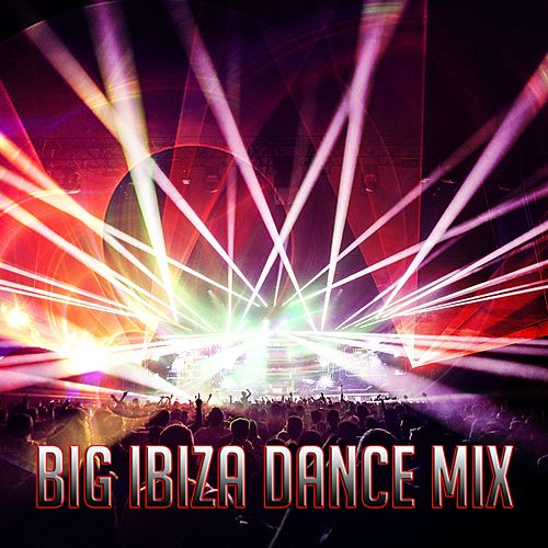 Play & Download Big Ibiza Dance Mix by Ibiza Dance Party | Napster