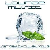 Lounge Music Served Chilled, Vol. 3 (The Best in Bar and Chill Out Music) by Various Artists