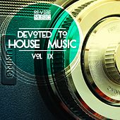 Play & Download Devoted to House Music, Vol. 9 by Various Artists | Napster