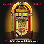Cinematic Shakes: 60s Tunes from Italian Movies by Various Artists