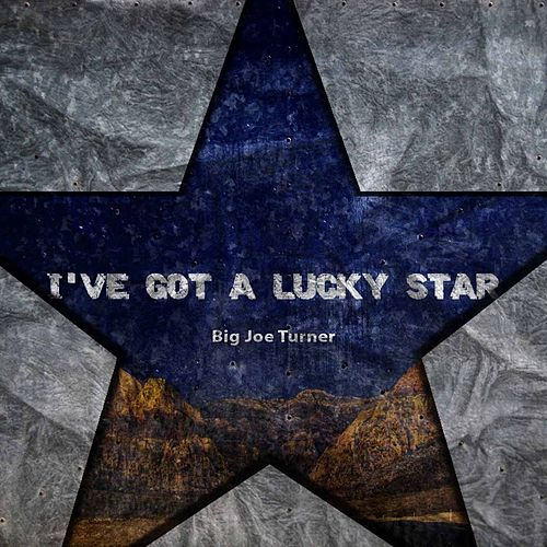 I've Got A Lucky Star von Big Joe Turner