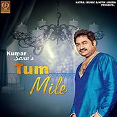 Tum Mile by Kumar Sanu