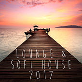 Lounge & Soft House 2017 by Various Artists