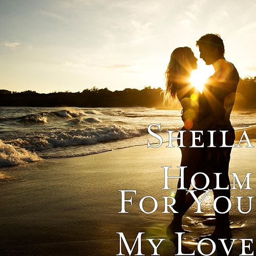 Play & Download For You My Love by Sheila Holm | Napster